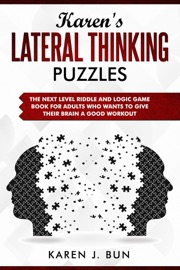 Karen S Lateral Thinking Puzzles The Next Level Riddle And Logic Game Book For Adults Who Wants To Give Their Brain A Good Workout