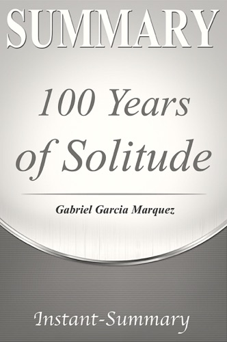 Instant-Summary - 100 Years of Solitude