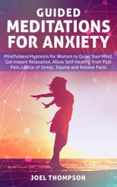 Guided Meditations For Anxiety Quiet Your Mind Get Instant Relaxation Self Healing Reduce Stress And Relieve Panic With Mindfulness Hypnosis For Women