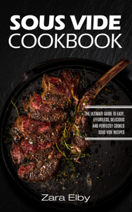 Sous Vide Cookbook: The Ultimate Guide to Easy, Effortless, Delicious and Perfectly Cooked Sous Vide Recipes! La couverture du livre martien