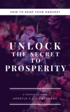 How To Reap Your Harvest: Unlock The Secret  To Prosperity
