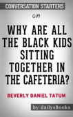 Why Are All the Black Kids Sitting Together in the Cafeteria? by Beverly Daniel Tatum: Conversation Starters