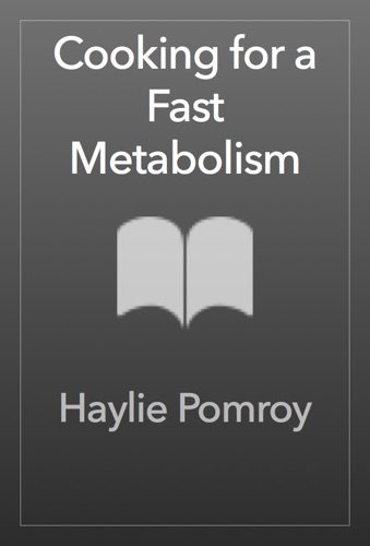 Haylie Pomroy - Cooking for a Fast Metabolism