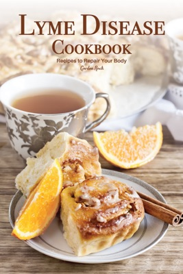 Lyme Disease Cookbook: Recipes to Repair Your Body