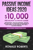 Passive Income Ideas 2020: 10,000/ month Ultimate Guide - Dropshipping, Affiliate Marketing, Amazon FBA Analyzed + 47 Profitable Opportunities to Make Money Online Working with Time & Location Freedom