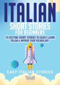 Italian Short Stories for Beginners: 10 Exciting Short Stories to Easily Learn Italian & Improve Your Vocabulary Book Cover