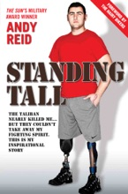 Standing Tall - The Taliban Nearly Killed Me....But They Couldn't Take Away My Fighting Spirit. The Inspirational Story Of A True British Hero