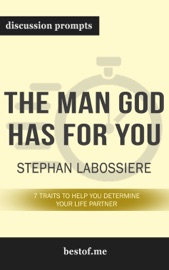 The Man God Has For You: 7 traits to Help You Determine Your Life Partner by Stephan Labossiere (Discussion Prompts)