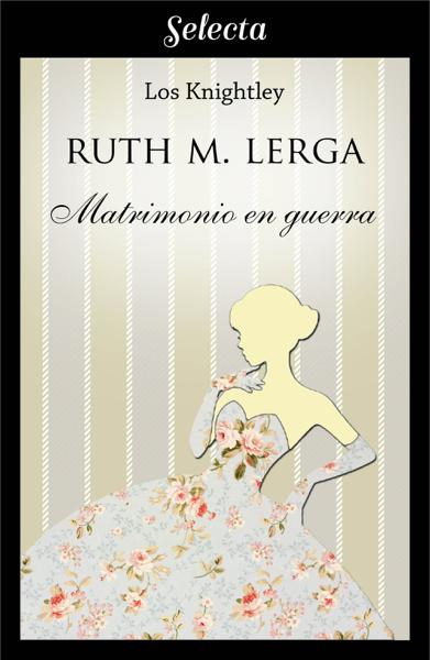 Matrimonio en guerra (Los Knightley 1) by Ruth M. Lerga