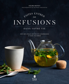 Faites entrer les infusions dans votre vie - Des mélanges détox et gourmands à faire soi-même -