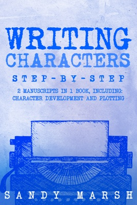 Writing Characters: Step-by-Step  2 Manuscripts in 1 Book  Essential Character Archetypes, Character Emotions and Character Writing Tricks Any Writer Can Learn