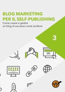 Blog Marketing per il Self-Publishing - Come creare e gestire un blog di successo come scrittore Book Cover