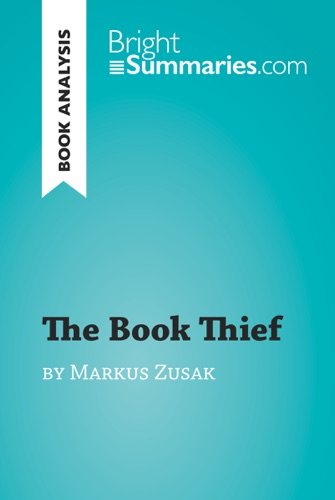 Bright Summaries - The Book Thief by Markus Zusak (Book Analysis)