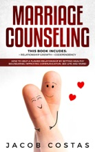 Marriage Counseling: 2 Manuscripts - Relationship Growth, Codependency. How to Help a Flawed Relationship by Setting Healthy Boundaries, Improving Communication, Sex Life and More!