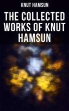 The Collected Works Of Knut Hamsun