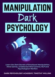 Manipulation Dark Psychology Learn The Dark Secrets Of Emotional Manipulation Mind Games Undetected Mind Control Nlp And Psychological Warfare