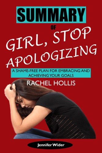 Jennifer Wider - Summary of Girl, Stop Apologizing by Rachel Hollis: A Shame-Free Plan for Embracing and Achieving Your Goals