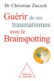 Guérir de ses traumatismes avec le Brainspotting