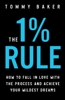 Tommy Baker - The 1% Rule: How to Fall in Love with the Process and Achieve Your Wildest Dreams artwork