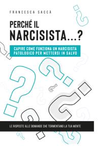 Perché il narcisista…? Capire come funziona un narcisista patologico per mettersi in salvo Copertina del libro