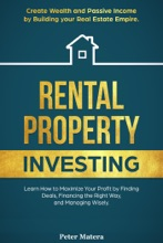 Rental Property Investing: Create Wealth And Passive Income Building Your Real Estate Empire. Learn How To Maximize Your Profit Finding Deals, Financing The Right Way, And Managing Wisely.