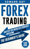 Forex Trading - 3 Hour Crash Course - Master The Basics of Currency Investing in a Few Hours: The Beginner's Guide