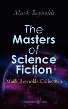 The Masters Of Science Fiction - Mack Reynolds Collection (Illustrated Edition)
