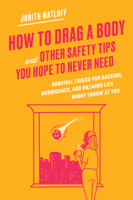 Judith Matloff - How to Drag a Body and Other Safety Tips You Hope to Never Need artwork