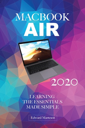 MacBook Air 2020: Learning the Essentials Made Simple Book