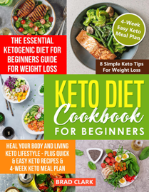 Keto Diet Cookbook for Beginners: The Essential Ketogenic Diet for Beginners Guide for Weight Loss, Heal your Body and Living Keto Lifestyle - Plus Quick & Easy Keto Recipes & 4-Week Keto Meal Plan