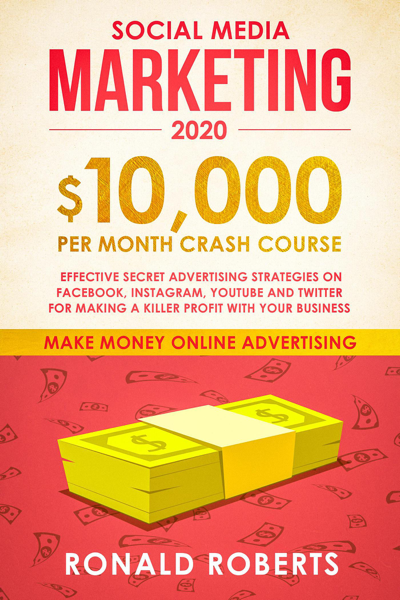 Download Social Media Marketing: $10,000/month Crash Course - Effective Secret Advertising Strategies on Facebook, Instagram, YouTube and Twitter for Making a Killer Profit with Your Business PDF Full
