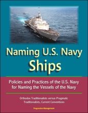 Naming U.S. Navy Ships: Policies and Practices of the U.S. Navy for Naming the Vessels of the Navy - Orthodox Traditionalists versus Pragmatic Traditionalists, Current Conventions