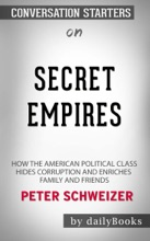 Secret Empires: How the American Political Class Hides Corruption and Enriches Family and Friends by Peter Schweizer: Conversation Starters
