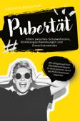 Pubertät – Eltern zwischen Schulwahnsinn, Stimmungsschwankungen und Erwachsenwerden