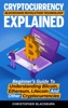 Cryptocurrency Blockchain Revolution Technology Explained: Beginner's Guide To Understanding Bitcoin, Ethereum, Litecoin And Other Cryptocurrencies