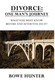 Divorce One Man S Journey What You Must Know Before And After You Do It
