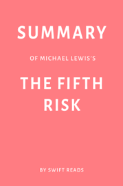 Summary of Michael Lewis's The Fifth Risk by Swift Reads