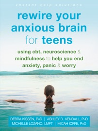 Rewire Your Anxious Brain For Teens