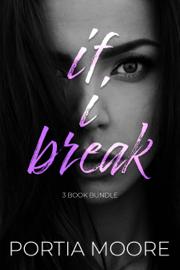 If I Break 3 Book Bundle - Portia Moore book summary