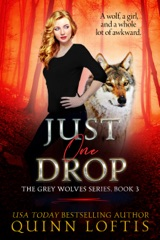 Just One Drop, Book 3 The Grey Wolves Series