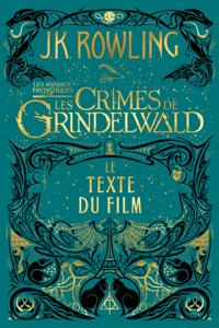 Les Animaux fantastiques : Les Crimes de Grindelwald - Le texte du film Couverture de livre