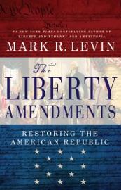 The Liberty Amendments - Mark R. Levin by  Mark R. Levin PDF Download