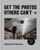Michael Freeman - Get the Photos Others Can't artwork
