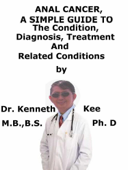 Anal Cancer, A Simple Guide To The Condition, Diagnosis, Treatment And Related Conditions Book Cover