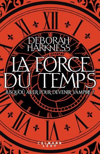 Deborah Harkness - La force du temps