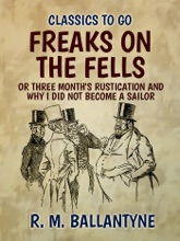 Freaks on the Fells or Three Month's Rustication and Why I Did Not Become A Sailor