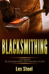 Blacksmithing  Ultimate Blacksmithing Beginners Guide Easy And Useful DIY Step-by-Step Blacksmithing Projects For The New Enthusiastic Blacksmith Along With Mastering Great Designs And Techniques