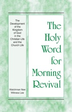 The Holy Word for Morning Revival - The Development of the Kingdom of God in the Christian Life and the Church Life