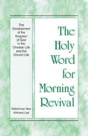 The Holy Word for Morning Revival - The Development of the Kingdom of God in the Christian Life and the Church Life PDF Download