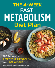 The 4-Week Fast Metabolism Diet Plan: 100 Recipes to Reset Your Metabolism and Lose Weight - April Murray, RD book summary